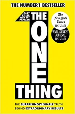 The ONE Thing: Surprisingly Simple Truth Behind Extraordinary Results