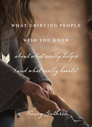 What Grieving People Wish You Knew; about What Really Helps and What Really Hurts