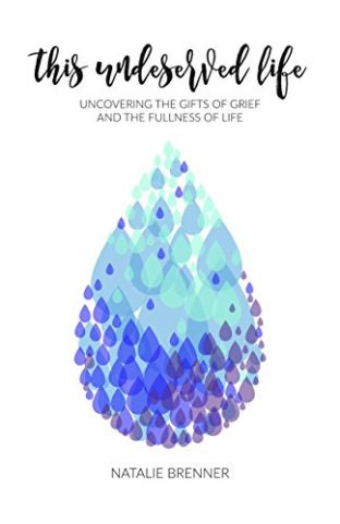 This Undeserved Life: Uncovering the Gifts of Grief and the Fullness of Life