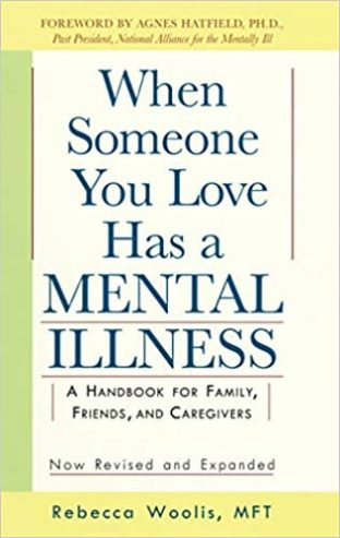 When Someone You Love Has a Mental Illness: A Handbook for Family, Friends, and Caregivers