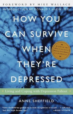 How You Can Survive When They're Depressed: Living and Coping With Depression