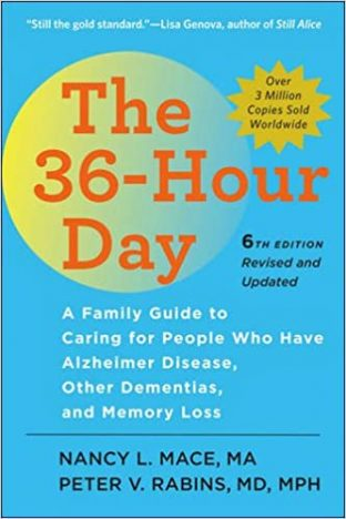 The 36 Hour Day: A Family Guide to Caring for People Who Have Alzheimer Disease, Other Dementias, and Memory Loss