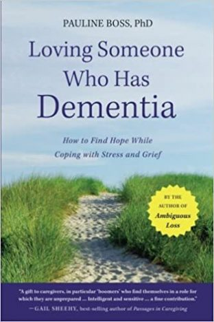 Loving Someone with Dementia: How to Find Hope While Coping with Stress and Grief
