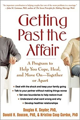 Getting Past the Affair: A Program to Help You Cope, Heal, and Move On—Together or Apart