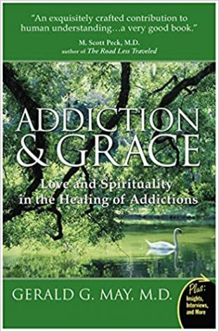 Addiction & Grace: Love and Spirituality in the Healing of Addictions