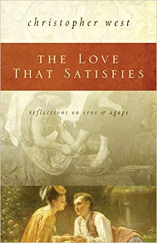 The Love That Satisfies: Reflections on Eros and Agape