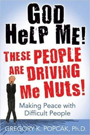 God Help Me! These People Are Driving Me Nuts!: Making Peace with Difficult People
