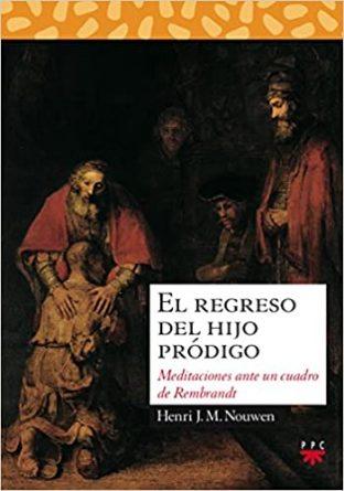 El regreso del hijo pródigo: Meditaciones ante un cuadro de Rembrandt