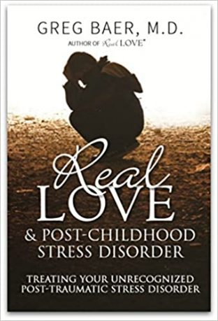 Real Love and Post-Childhood Stress Disorder: Treating Your Unrecognized Post-Traumatic Stress Disorder
