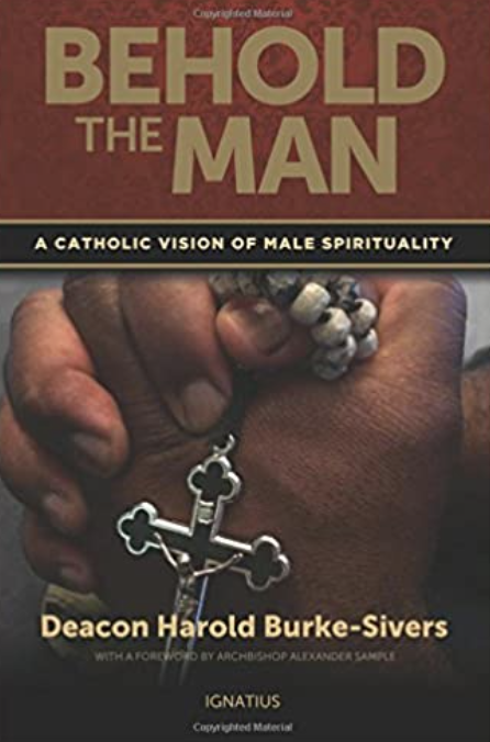 Behold the Man: A Catholic Vision of Male Spirituality by Deacon Harold Burke-Sivers